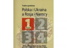 Trudne sąsiedztwa. Polska i Ukraina a Rosja i Niemcy. Tom 1 [opr. miękka]