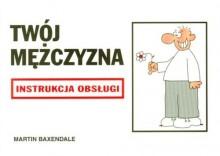 Instrukcja obsługi - Twój mężczyzna [opr. broszurowa]