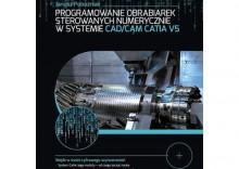 Programowanie obrabiarek sterowanych numerycznie w systemie CAD/CAM CATIA V5 [opr. broszurowa]