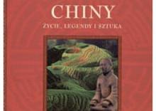 Chiny. Życie, legendy i sztuka
