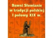 Dawni Słowianie w tradycji polskiej I połowy XIX w. [opr. miękka]