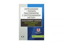 Zatrudnianie i rozwój pracowników z zastosowaniem metody Assessment Center/Development Center
