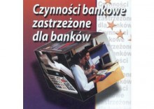 Czynności bankowe zastrzeżone dla banków [opr. miękka]
