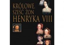 Królowe. Sześć żon Henryka VIII [opr. twarda]