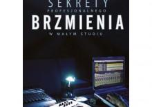 Sekrety profesjonalnego brzmienia w małym studiu [opr. miękka]