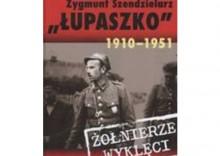 ŻOŁNIERZE WYKLĘCI ZYGMUNT SZENDZIELARZ ŁUPASZKO 1910-1951 TW